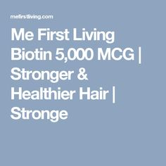 Me First Living Biotin 5,000 MCG | Stronger & Healthier Hair | Stronge