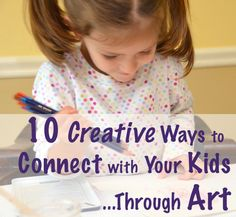 10 Creative Ways to Connect with Your Kids....Through Art! #kids #parenting #crafts