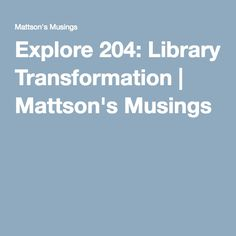 Explore 204: Library Transformation | Mattson's Musings Classroom Design, Explore, Exploring