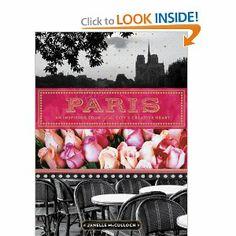 Paris: An Inspiring Tour of the City's Creative Heart: Janelle McCulloch: 9781452113852: Amazon.com: Books