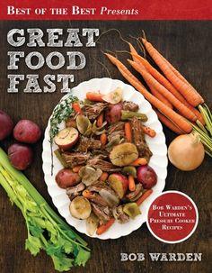 Great Food Fast (Best of the Best Presents) Bob Warden's Ultimate Pressure Cooker Recipes: Bob Warden: 9781934193792: Amazon.com: Books