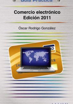 Comercio Electrónico (Ed. 2011) escrito por Óscar Rodrigo González López.