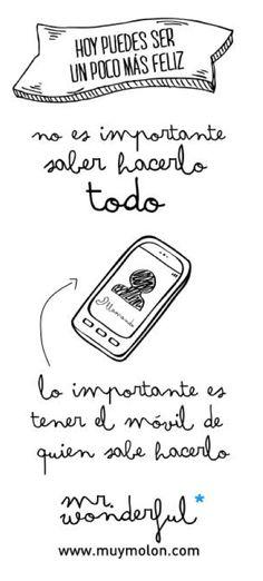 No es importante saber hacerlo todo, lo importante es tener el móvil de quien sabe hacerlo   #mrwonderful #quotes