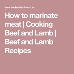 How to marinate meat | Cooking Beef and Lamb | Beef and Lamb Recipes