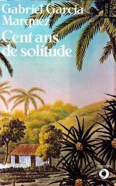 Cent ans de Solitude -  Gabriel Garcia Marquez - Babelio