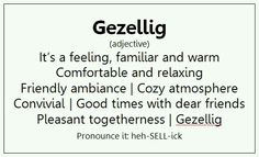 """There is no English word that is as good as Gezellig - you just have to know how to say the """"G"""" Dutch Words Quotes, Wise Words, Me Quotes, Sayings, Dutch Words, English Words, New Words, Cool Words, Learn Dutch"""