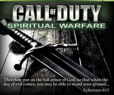 """Christian Call of Duty. Ephesians """"Wherefore take unto you the whole armour of God, that ye may be able to withstand in the evil day, and having done all, to stand."""" In short, READ YOUR BIBLE AND APPLY. Spiritual Warrior, Prayer Warrior, Spiritual Warfare, Warrior Quotes, Spiritual Wisdom, Call Of Duty, Christian Warrior, Ephesians 6, Hebrews 12"""