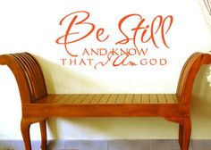 Be Still and Know www.christianstatements.com Be still, and know that I am God. Psalm 46:10