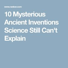 10 Mysterious Ancient Inventions Science Still Can't Explain Ancient Discoveries, Time Travel, Inventions, Discovery, Mystery, Science, Canning, Mysterious, Home Canning
