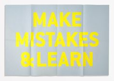 / make mistakes & learn /