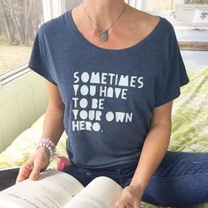 Sometimes You Have To Be Your Own Hero Tee