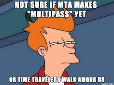 @Matthew Hurst made this for me after I swore I heard someone at the train station ask for a multipass.  I swear I saw Leelu Dallas nearby.