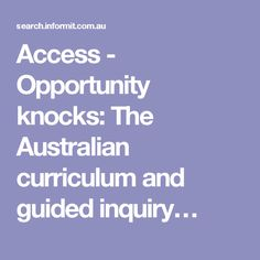 Access - Opportunity knocks: The Australian curriculum and guided inquiry… (See comments for annotation)