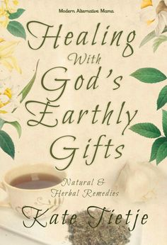 Healing with God's Earthly Gifts: Herbal & Natural Remedies by Kate Tietje | PreparednessMama