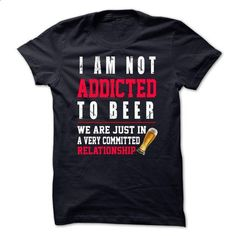 Limited Edition- I am not addicted to beer - #shirts! #sweatshirt kids. GET YOURS => https://www.sunfrog.com/No-Category/I-am-not-addicted-to-beer.html?68278