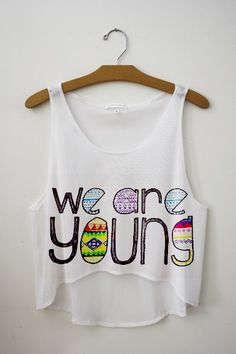 we are young so let's set the world on fire...