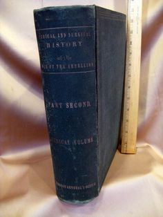 Medical and Surgical History of the War of the Rebellion (Civil War) Pub 1879.