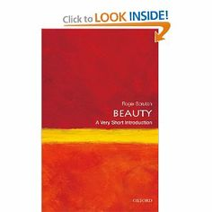 Beauty: A Very Short Introduction --- http://www.amazon.com/Beauty-A-Very-Short-Introduction/dp/0199229759/?tag=productweight-20