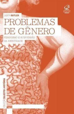 BUTLER, Judith. Problemas de gênero: feminismo e subversão da identidade. Rio de Janeiro: Civilização Brasileira, 2017. 287 p. (Sujeito e história).