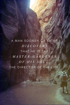 he is the master-gardener of his soul. the director of his life.