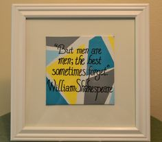 A personal favorite from my Etsy shop https://www.etsy.com/listing/465655903/william-shakespeare-framed-quote