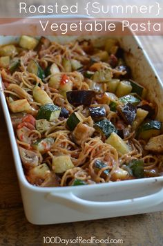 Recipe: Roasted {Summer} Vegetable Pasta - 100 Days of Real Food would probably use spaghetti squash instead of spaghetti but this sounds perfect