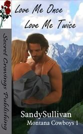 (Book #1 in the Bestselling Montana Cowboys Series by Award-Winning Author Sandy Sullivan! Love Me Once, Love Me Twice has 4.3 stars with 20 Reviews on Amazon)