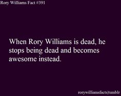 When Rory Williams is dead, he stops being dead and becomes awesome instead....