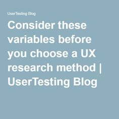 Consider these variables before you choose a UX research method | UserTesting Blog