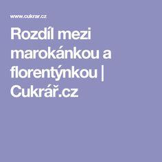 Rozdíl mezi marokánkou a florentýnkou | Cukrář.cz