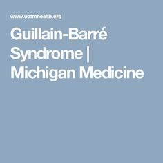 Guillain-Barré Syndrome | Michigan Medicine