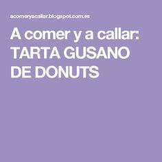 A comer y a callar: TARTA GUSANO DE DONUTS