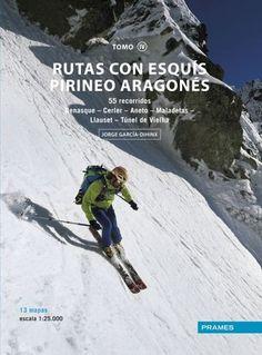 Rutas con esquís Pirineo Aragonés. Tomo IV : 55 recorridos Benasque-Cerler-Aneto-Maladetas-Llauset-Túnel de Vielha / Jorge García-Dihinx. [Zaragoza] : Prames, 2016.