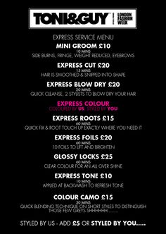 Toni and Guy Bath would like to introduce our brand new 'Express Menu'....   These quality services are designed to keep you looking great in between mail salon visits, saving you from reaching for the 'box due' and all guaranteed in under an hour.   Services range from 10 minute - 1 hour appointments, and everything is between £10 - £25!!   Call 01225 484284 to book.