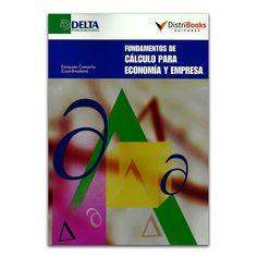 Fundamentos de cálculo para economía y empresa - Autor - DistriBooks – Delta Publicaciones – Ediberun www.librosyeditores.com Editores y distribuidores.