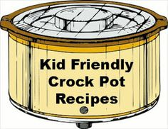 9 Kid Friendly Crock Pot Recipes.