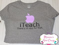 iTeach There's No App for that Tshirt Teacher Appreciate End of year gift - this would be a cute little sign for a classroom. Teacher Quotes, Teacher Humor, My Teacher, School Teacher, Teacher Outfits, Teacher Shirts, Custom Made T Shirts, Teacher Appreciation Week, End Of Year