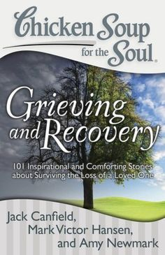 Chicken Soup for the Soul: Grieving and Recovery: 101 Inspirational and Comforting Stories about Surviving the Loss of a Loved One (NOOK Book)