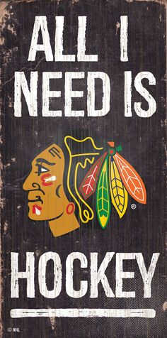 NHL - All I Need is Chicago Blackhawks Hockey - Wooden Sign
