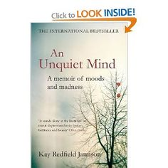 Kay Redfield Jamison's memoir of her experiences of bipolar disorder--great read and great insight into bipolar disorder