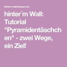 """hinter´m Wall: Tutorial """"Pyramidentäschchen"""" - zwei Wege, ein Ziel!"""