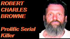 """ROBERT BROWNE"" ► ""ROBERT CHARLES BROWNE"" ⚔ ""SERIAL KILLER"" ⚔ ""DOCUMENTARY"""