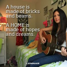 A house is mad of bricks and beams.  A home is made of hopes and dreams.