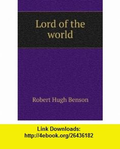 Lord of the world Robert Hugh Benson ,   ,  , ASIN: B00694U52E , tutorials , pdf , ebook , torrent , downloads , rapidshare , filesonic , hotfile , megaupload , fileserve