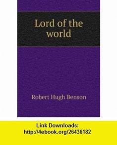 Lord of the world Robert Hugh Benson ,   ,  , ASIN: B00694U52E , tutorials , pdf , ebook , torrent , downloads , rapidshare , filesonic , hotfile , megaupload , fileserve