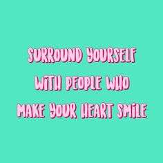 Surround yourself with people who make your heart smile quote happiness happy positivity positive love friends friendship green teal red pink retro vintage Sunday Quotes Funny, Its Friday Quotes, New Quotes, Quotes For Him, Funny Quotes, Inspirational Quotes, Friday Humor, Motivational, Tgif