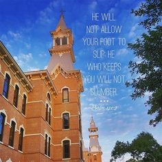 He will not allow your foot to slip; He who keeps you will not slumber. ~ Psalm 121:3