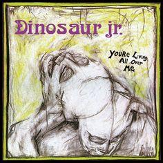 """You're Living All Over Me"" -Dinosaur Jr."