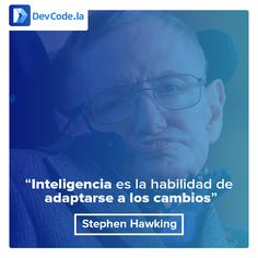"""""""Inteligencia es la habilidad de adaptarse a los cambios"""" #DevQuotes"""