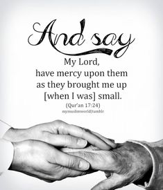 And say: My Lord. Have mercy upon them as they brought me up (when I was) small Qur'an